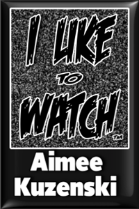 I LIKE TO WATCH Aimee Kuzenski LITE