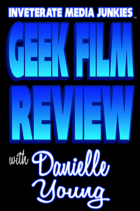 IMJ Geek Film Review Danielle Young LITE