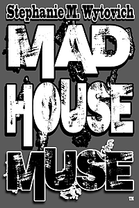 Stephanie M Wytovich Madhouse Muse LITE FINAL