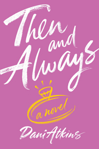 Then and Always by Dani Atkins LITE